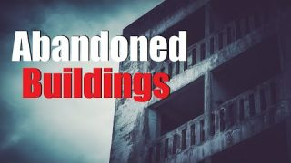 """Abandoned Buildings"" Creepypasta"